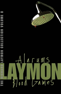 "The Richard Laymon Collection: ""Alarums"" AND ""Blood Games"""