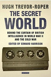 The Secret World. Behind the Curtain of British Intelligence in World War II and the Cold War